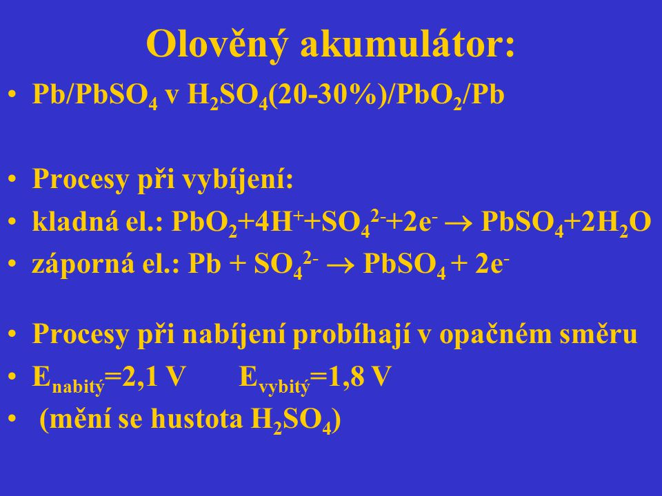 Olověný akumulátor: Pb/PbSO4 v H2SO4(20-30%)/PbO2/Pb