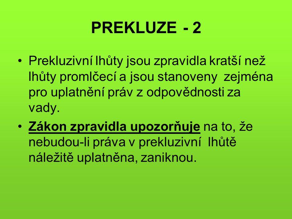 PREKLUZE - 2 Prekluzivní lhůty jsou zpravidla kratší než lhůty promlčecí a jsou stanoveny zejména pro uplatnění práv z odpovědnosti za vady.
