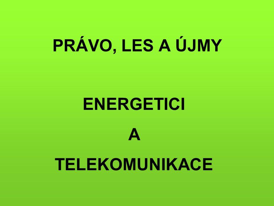 PRÁVO, LES A ÚJMY ENERGETICI A TELEKOMUNIKACE