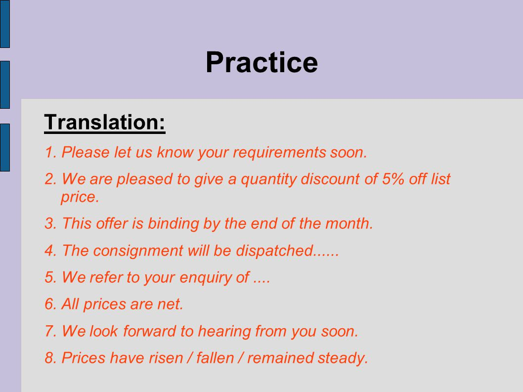 Practice Translation: 1. Please let us know your requirements soon.