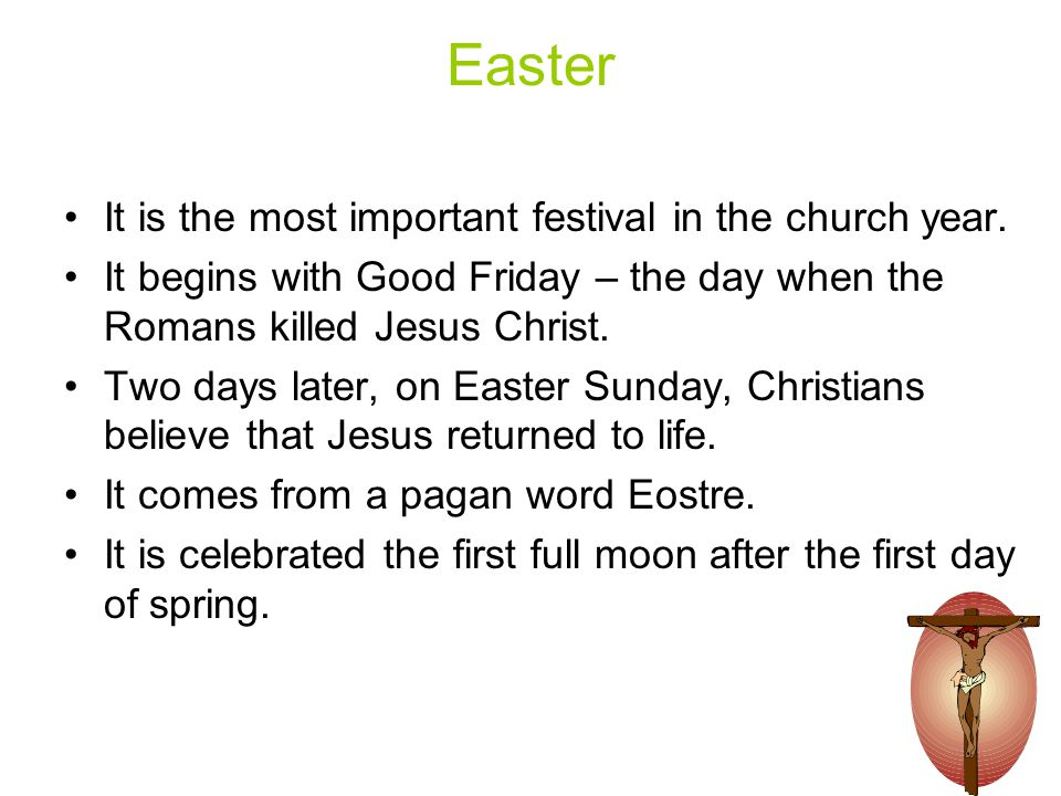 Easter It is the most important festival in the church year.