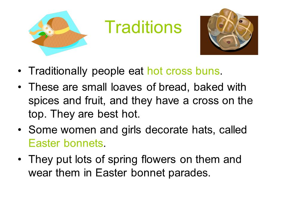 Traditions Traditionally people eat hot cross buns.