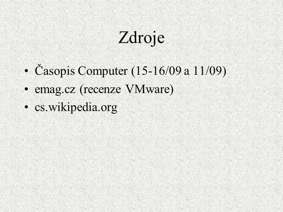Zdroje Časopis Computer (15-16/09 a 11/09) emag.cz (recenze VMware)