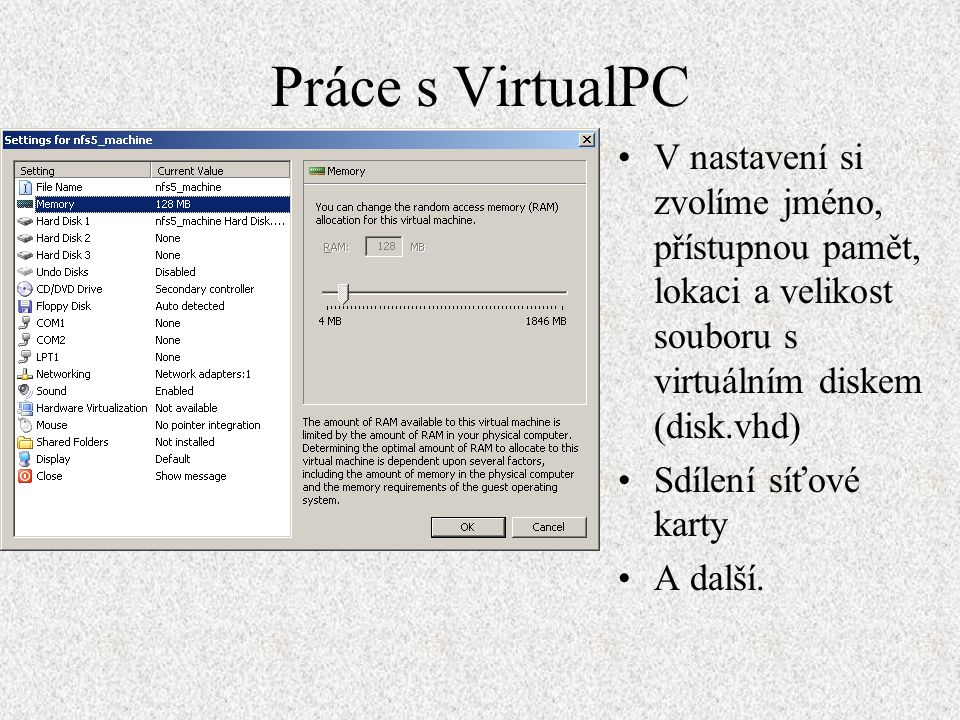 Práce s VirtualPC V nastavení si zvolíme jméno, přístupnou pamět, lokaci a velikost souboru s virtuálním diskem (disk.vhd)