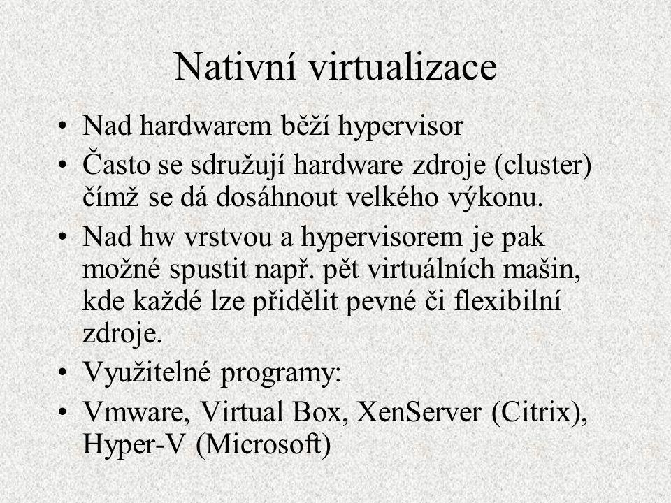 Nativní virtualizace Nad hardwarem běží hypervisor