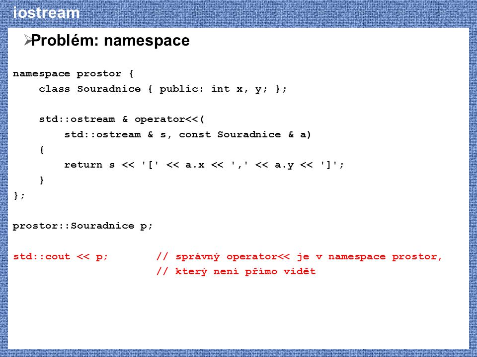 iostream Problém: namespace namespace prostor {