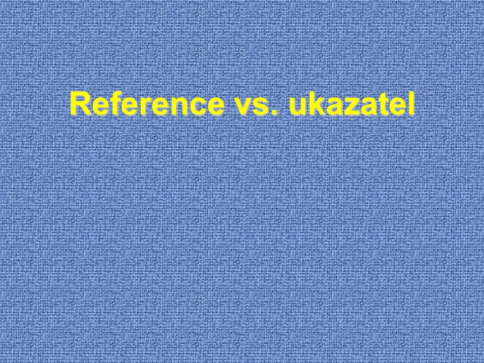 Reference vs. ukazatel