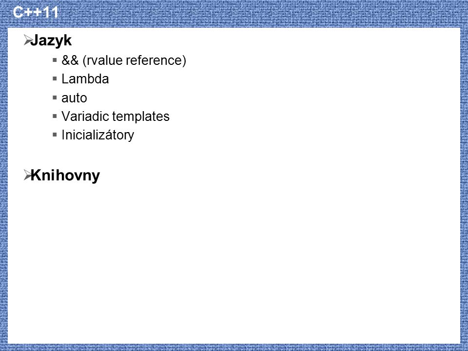 C++11 Jazyk Knihovny && (rvalue reference) Lambda auto