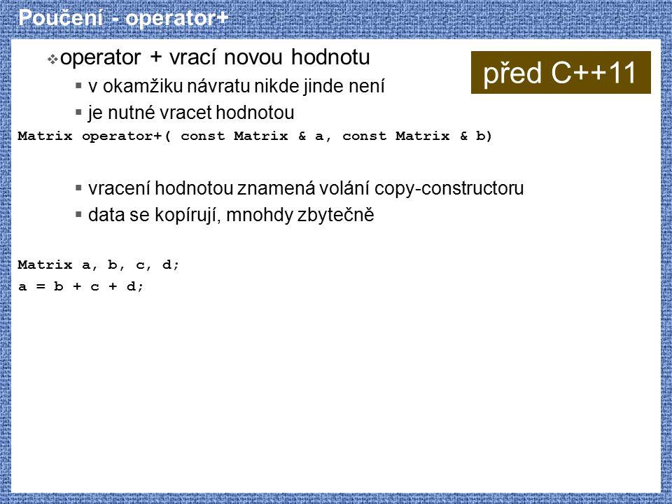 před C++11 Poučení - operator+ operator + vrací novou hodnotu