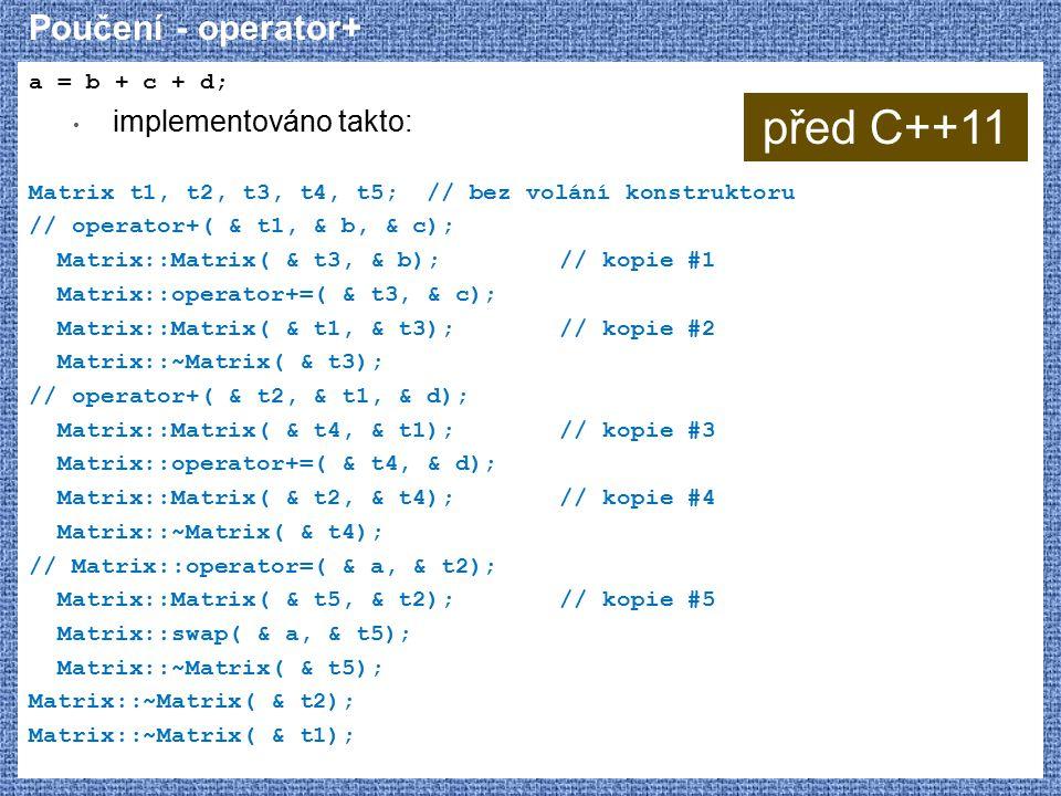 před C++11 Poučení - operator+ implementováno takto: a = b + c + d;