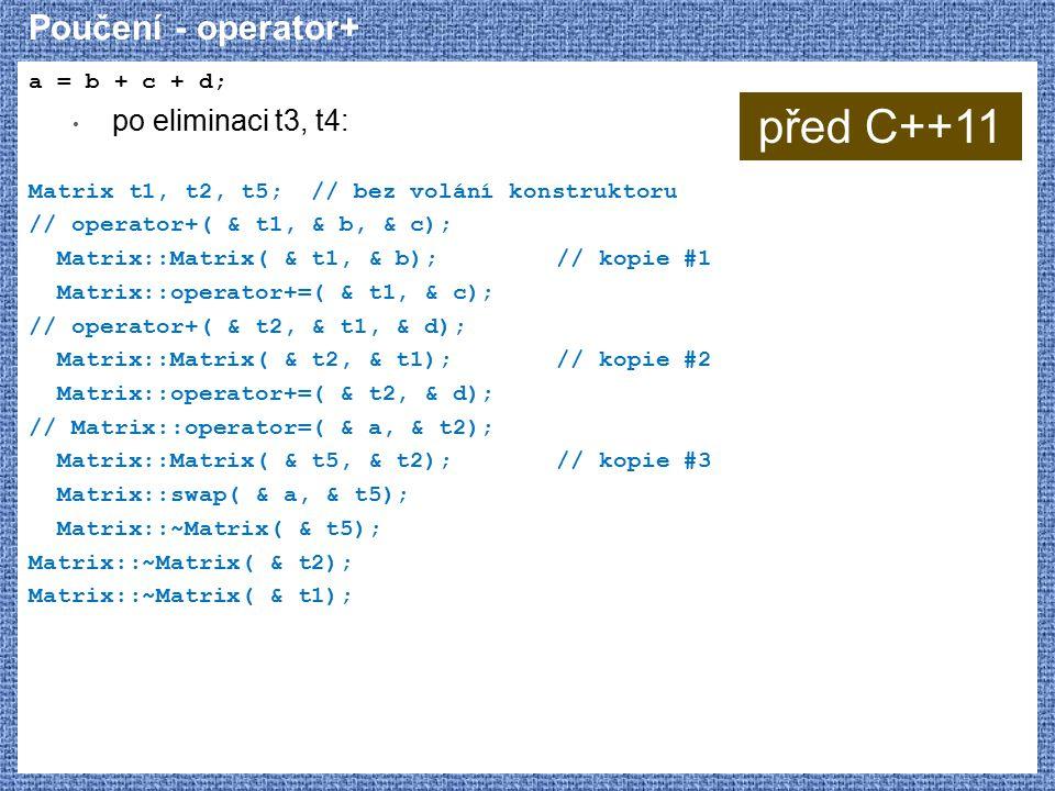před C++11 Poučení - operator+ po eliminaci t3, t4: a = b + c + d;