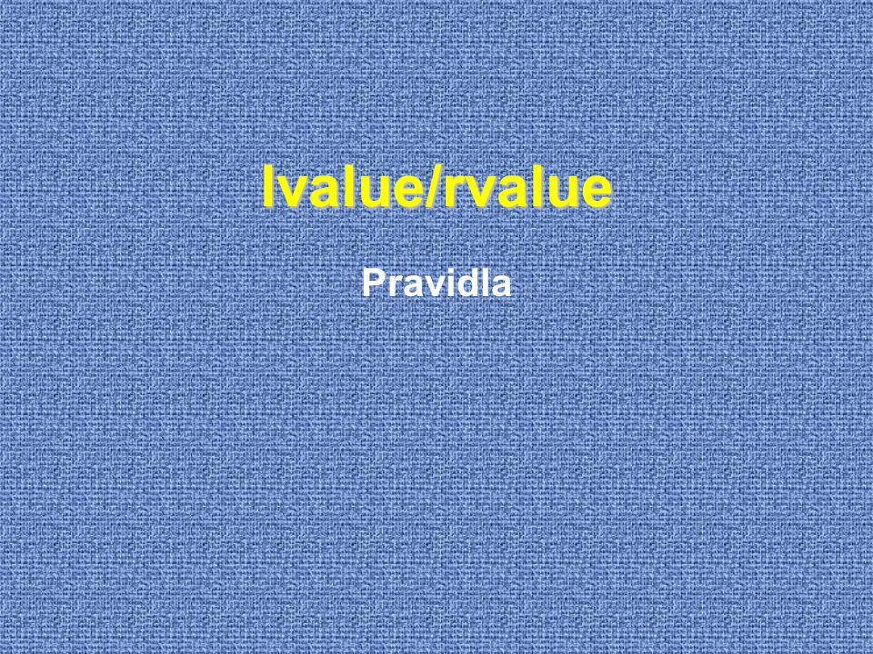 lvalue/rvalue Pravidla