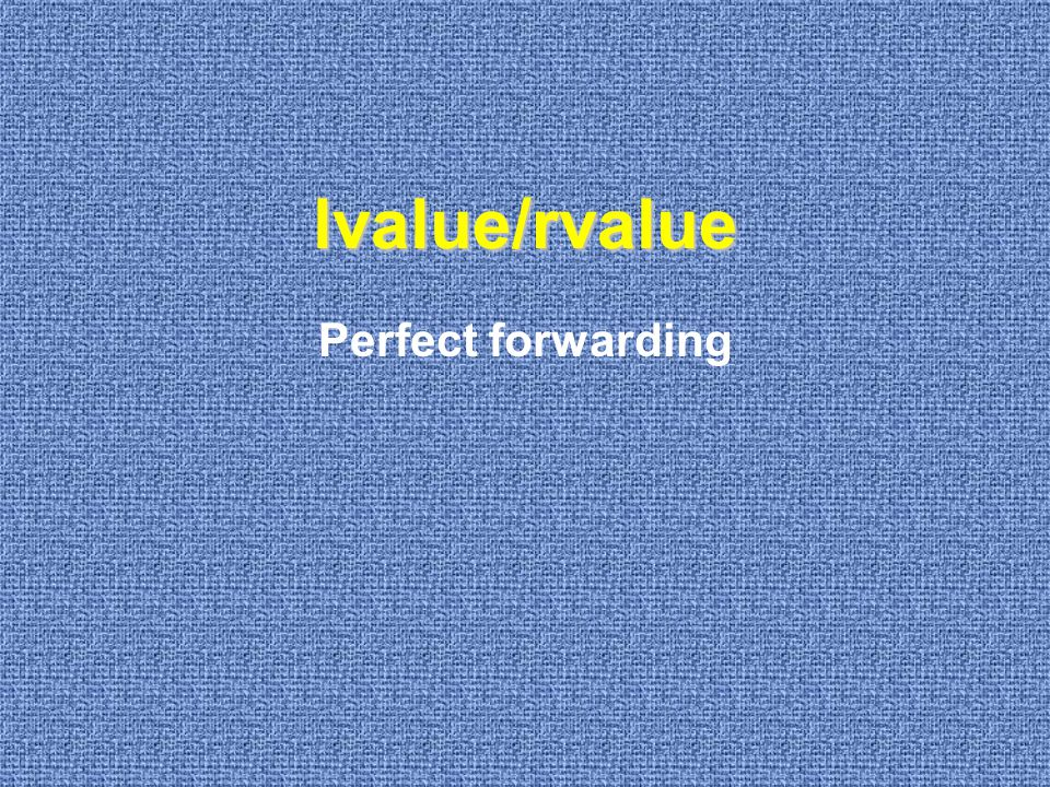 lvalue/rvalue Perfect forwarding