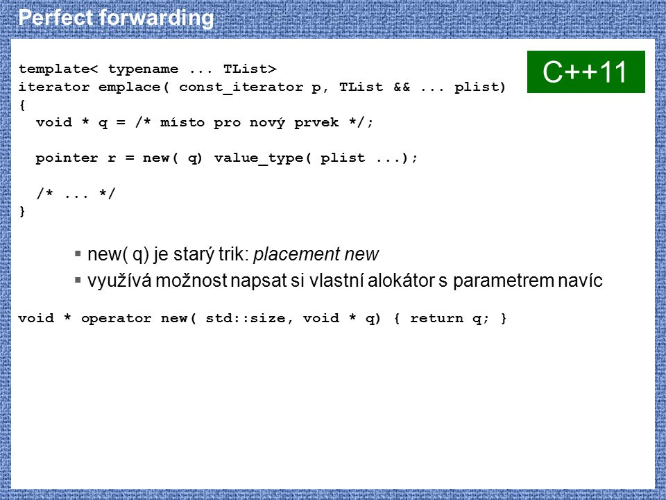 C++11 Perfect forwarding new( q) je starý trik: placement new