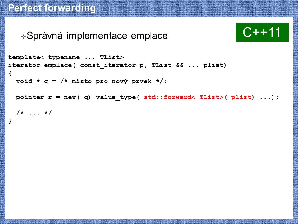 C++11 Perfect forwarding Správná implementace emplace