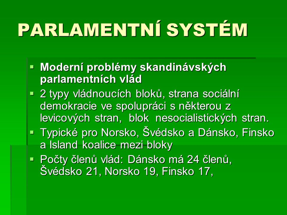 PARLAMENTNÍ SYSTÉM Moderní problémy skandinávských parlamentních vlád