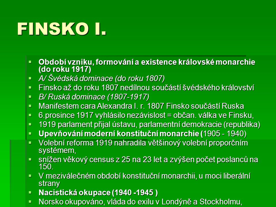 FINSKO I. Období vzniku, formování a existence královské monarchie (do roku 1917) A/ Švédská dominace (do roku 1807)