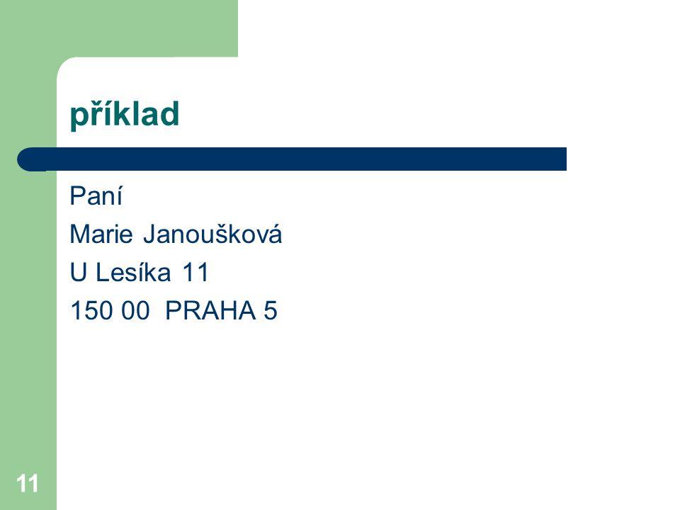 příklad Paní Marie Janoušková U Lesíka 11 150 00 PRAHA 5