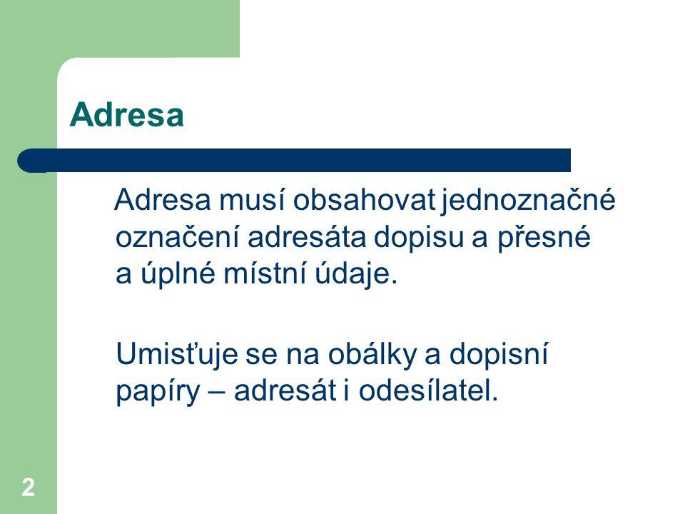 Adresa Umisťuje se na obálky a dopisní papíry – adresát i odesílatel.