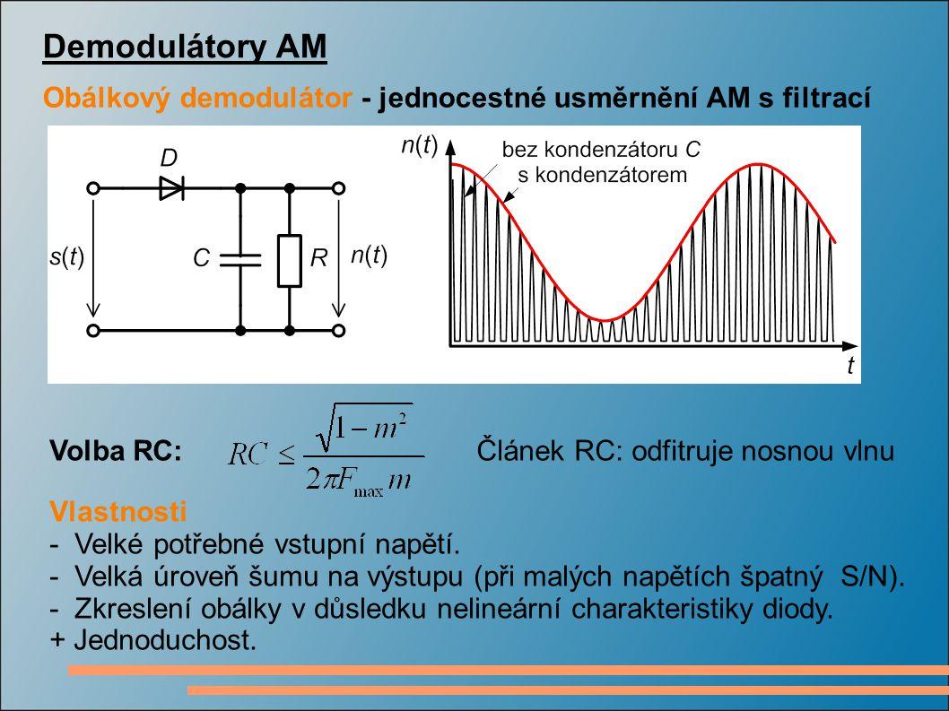 Demodulátory AM Obálkový demodulátor - jednocestné usměrnění AM s filtrací. Volba RC: Článek RC: odfitruje nosnou vlnu.