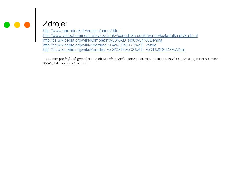 Zdroje: http://www. nanodeck. de/english/nano2. html http://www