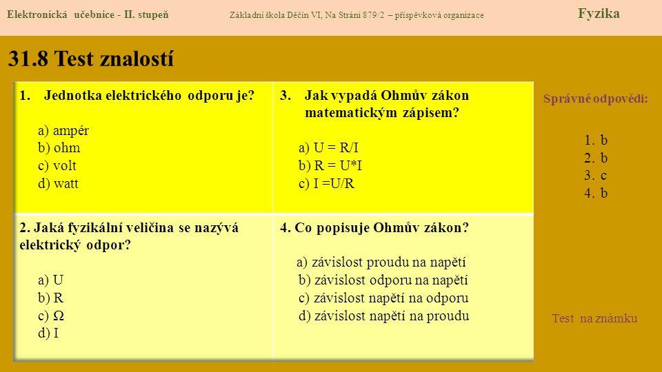 31.8 Test znalostí Jednotka elektrického odporu je a) ampér b) ohm