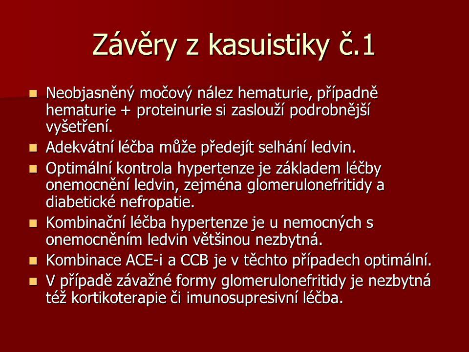 Závěry z kasuistiky č.1 Neobjasněný močový nález hematurie, případně hematurie + proteinurie si zaslouží podrobnější vyšetření.