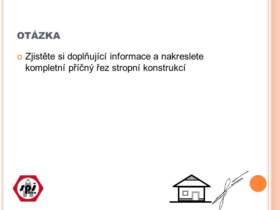 otázka Zjistěte si doplňující informace a nakreslete kompletní příčný řez stropní konstrukcí