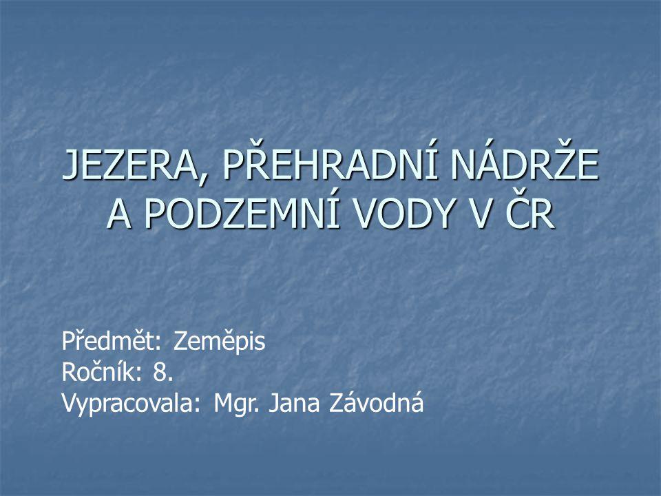 JEZERA, PŘEHRADNÍ NÁDRŽE A PODZEMNÍ VODY V ČR