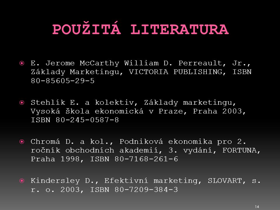 POUŽITÁ LITERATURA E. Jerome McCarthy William D. Perreault, Jr., Základy Marketingu, VICTORIA PUBLISHING, ISBN 80-85605-29-5.