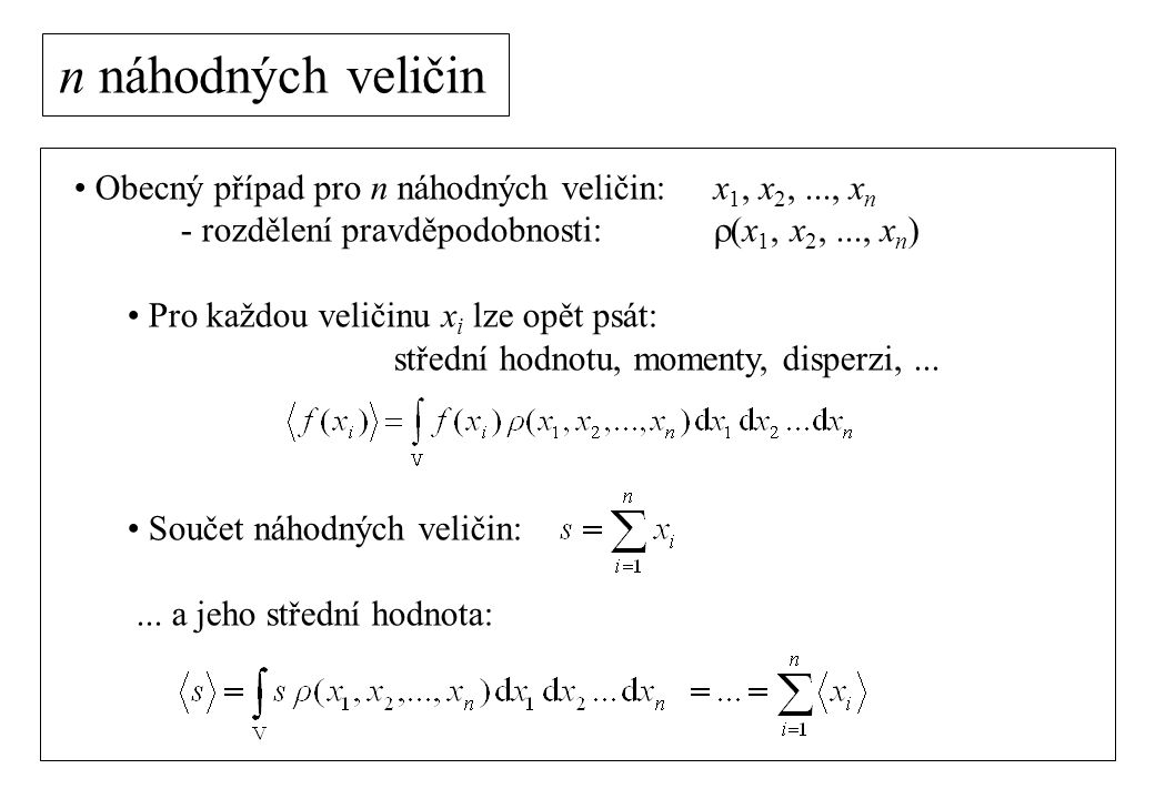 n náhodných veličin Obecný případ pro n náhodných veličin: x1, x2, ..., xn. - rozdělení pravděpodobnosti: r(x1, x2, ..., xn)