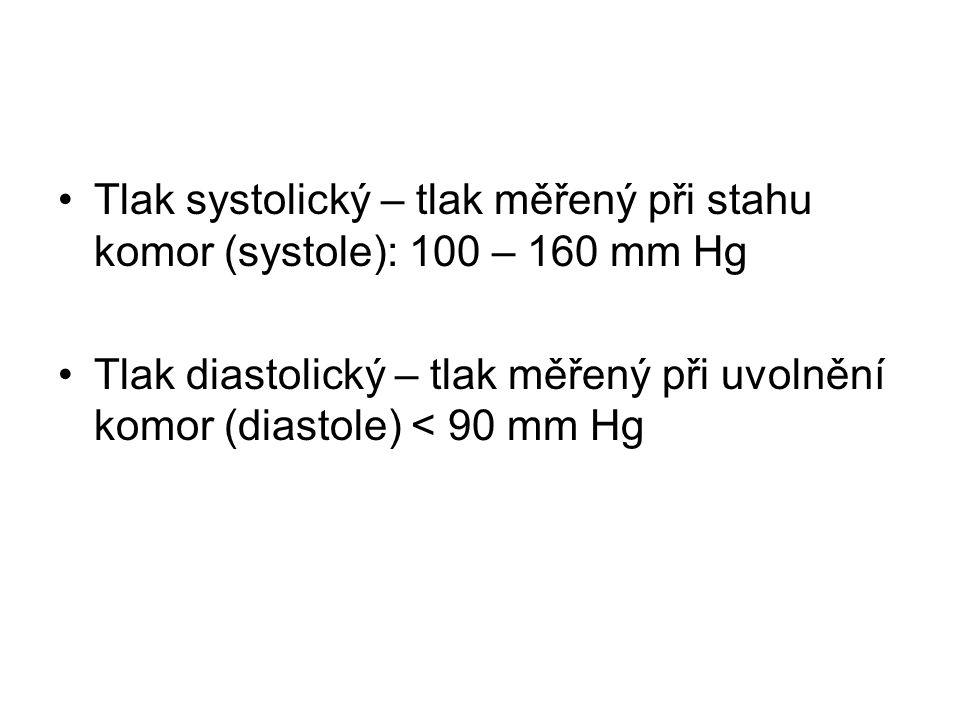 Tlak systolický – tlak měřený při stahu komor (systole): 100 – 160 mm Hg