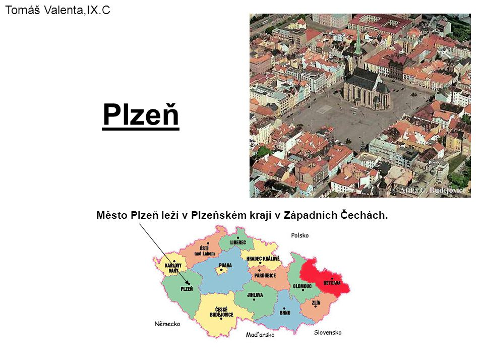 Město Plzeň leží v Plzeňském kraji v Západních Čechách.
