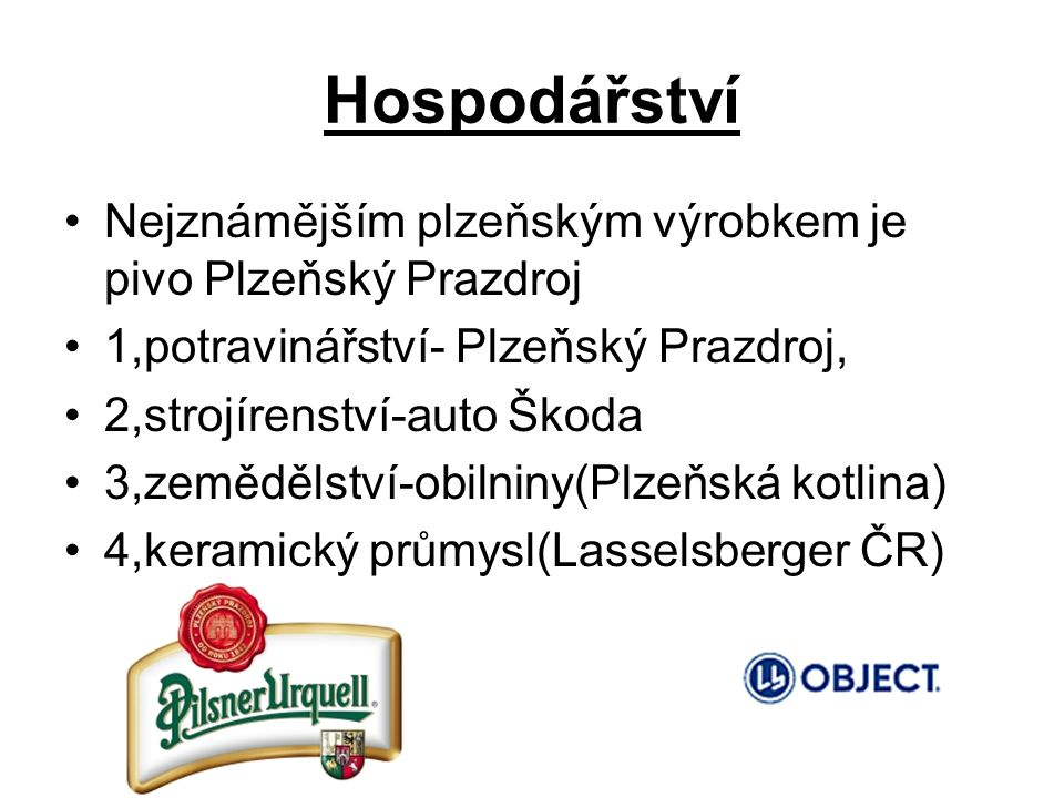 Hospodářství Nejznámějším plzeňským výrobkem je pivo Plzeňský Prazdroj