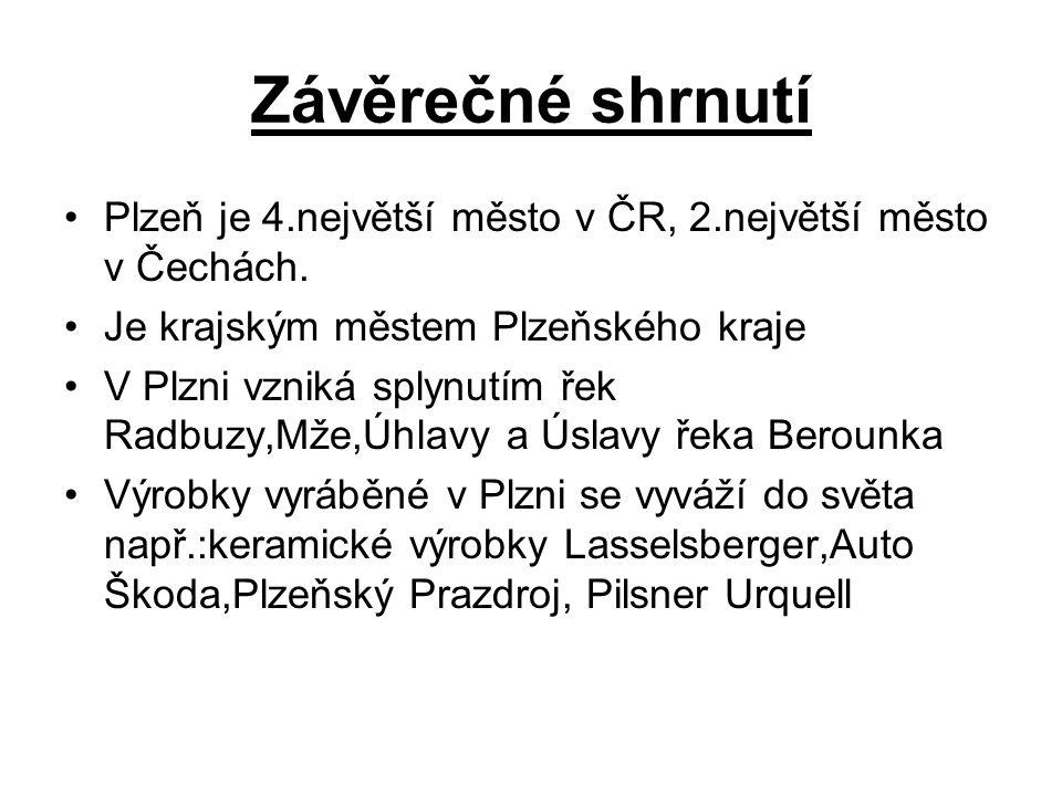 Závěrečné shrnutí Plzeň je 4.největší město v ČR, 2.největší město v Čechách. Je krajským městem Plzeňského kraje.