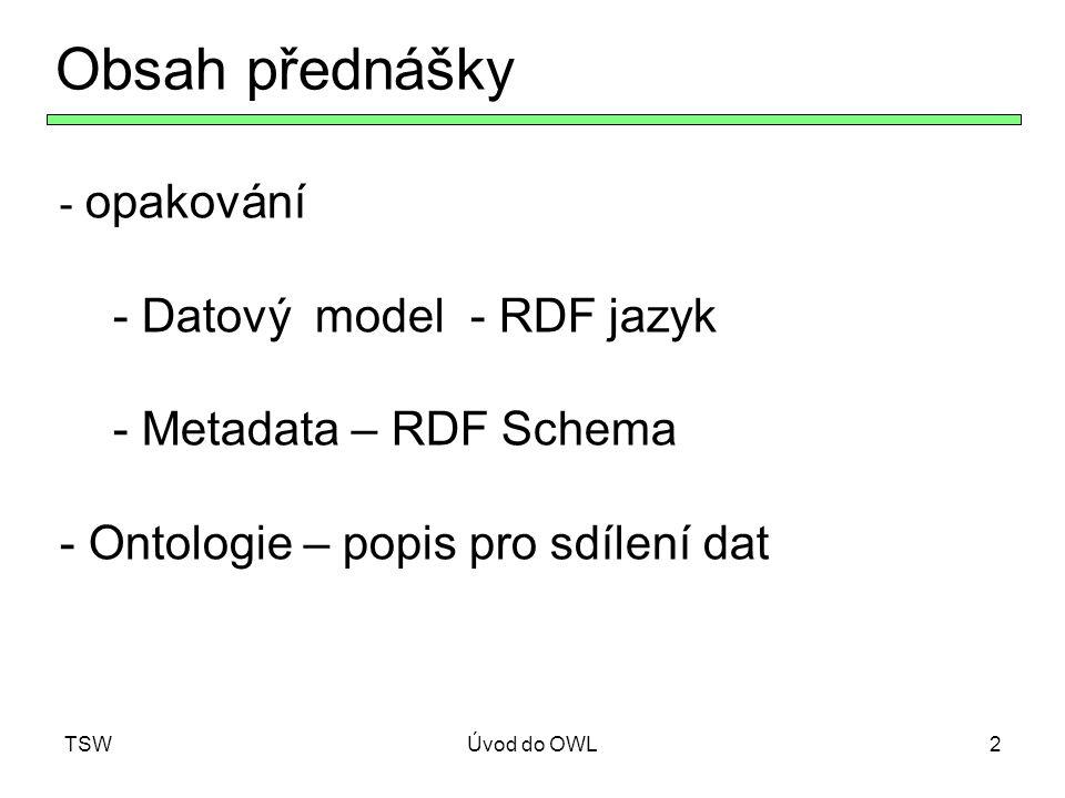 Obsah přednášky Datový model - RDF jazyk Metadata – RDF Schema