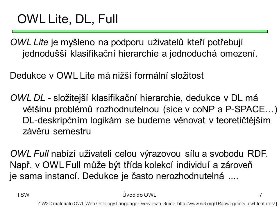 OWL Lite, DL, Full OWL Lite je myšleno na podporu uživatelů kteří potřebují. jednodušší klasifikační hierarchie a jednoduchá omezení.