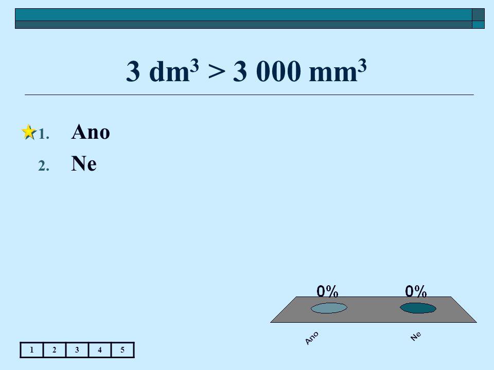 3 dm3 > 3 000 mm3 Ano Ne 1 2 3 4 5