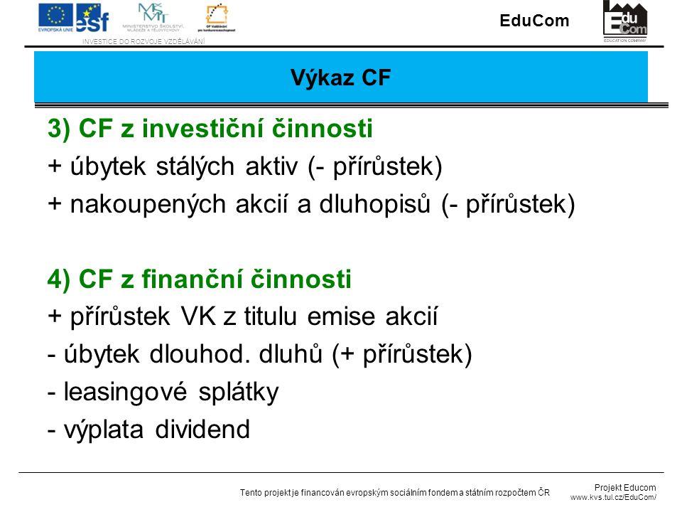 3) CF z investiční činnosti + úbytek stálých aktiv (- přírůstek)