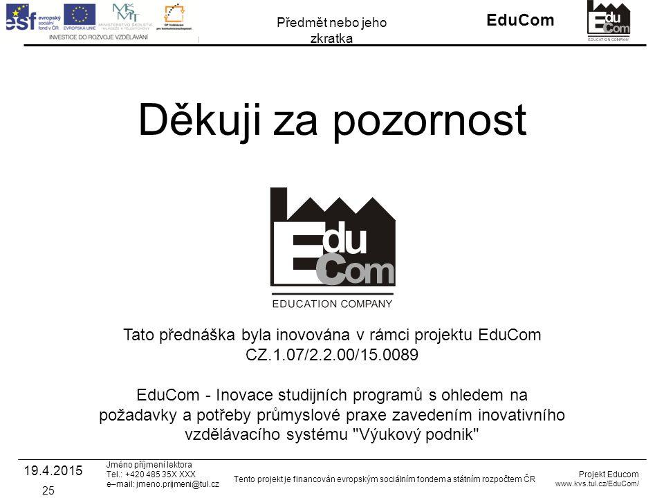 Děkuji za pozornost Tato přednáška byla inovována v rámci projektu EduCom CZ.1.07/2.2.00/15.0089.
