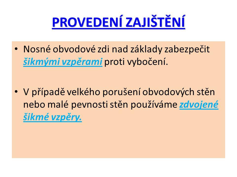 PROVEDENÍ ZAJIŠTĚNÍ Nosné obvodové zdi nad základy zabezpečit šikmými vzpěrami proti vybočení.