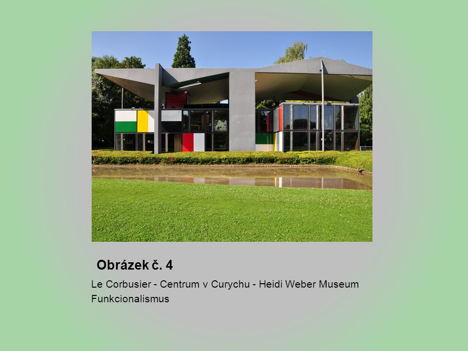 Obrázek č. 4 Le Corbusier - Centrum v Curychu - Heidi Weber Museum