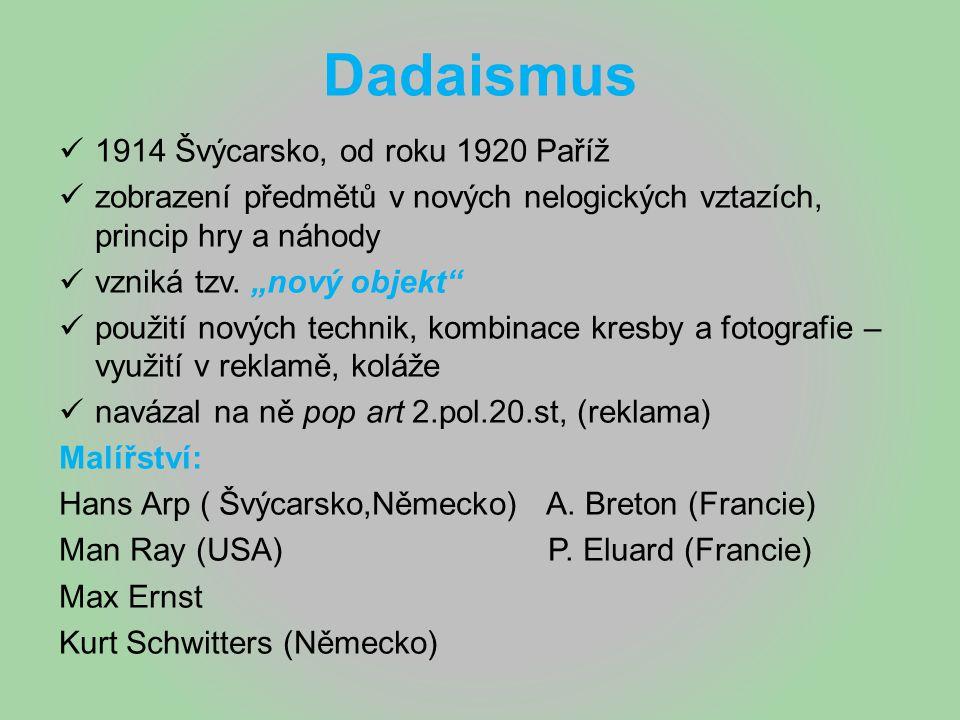 Dadaismus 1914 Švýcarsko, od roku 1920 Paříž