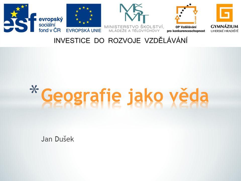 Geografie jako věda Jan Dušek