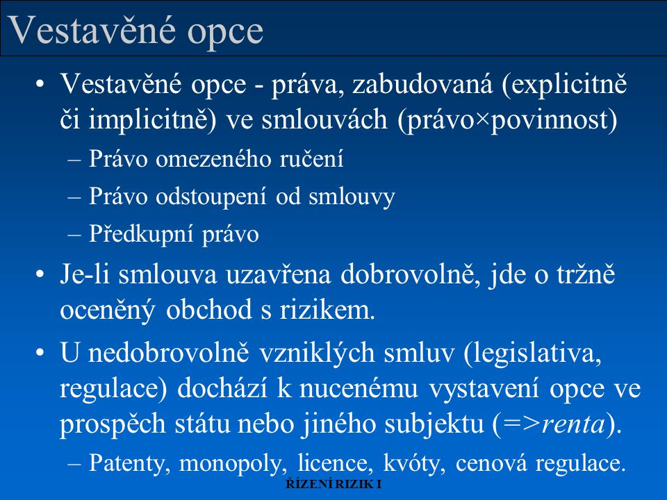 Vestavěné opce Vestavěné opce - práva, zabudovaná (explicitně či implicitně) ve smlouvách (právo×povinnost)