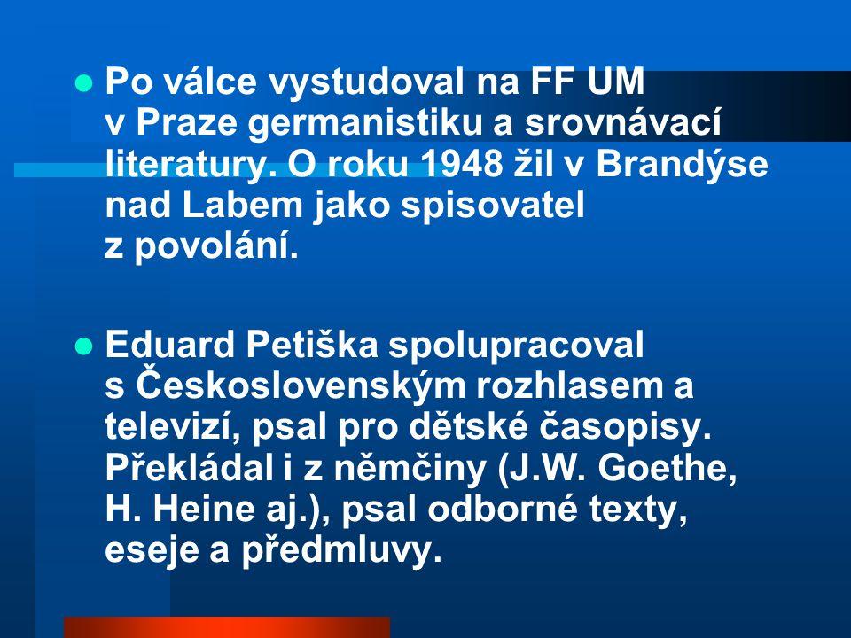 Po válce vystudoval na FF UM v Praze germanistiku a srovnávací literatury. O roku 1948 žil v Brandýse nad Labem jako spisovatel z povolání.