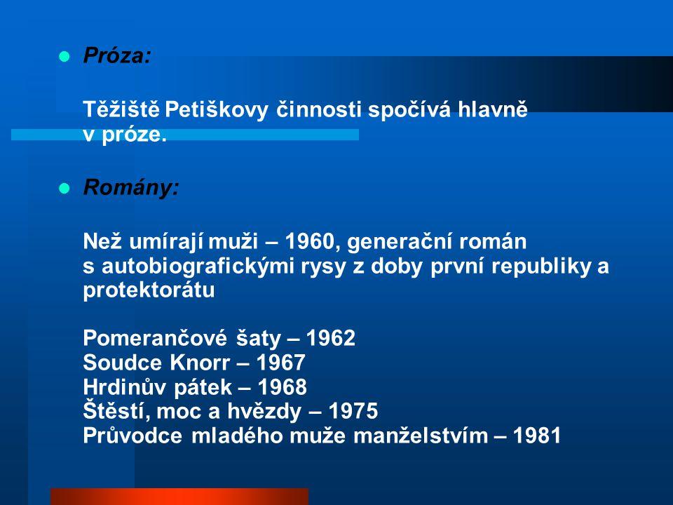 Próza: Těžiště Petiškovy činnosti spočívá hlavně v próze. Romány: