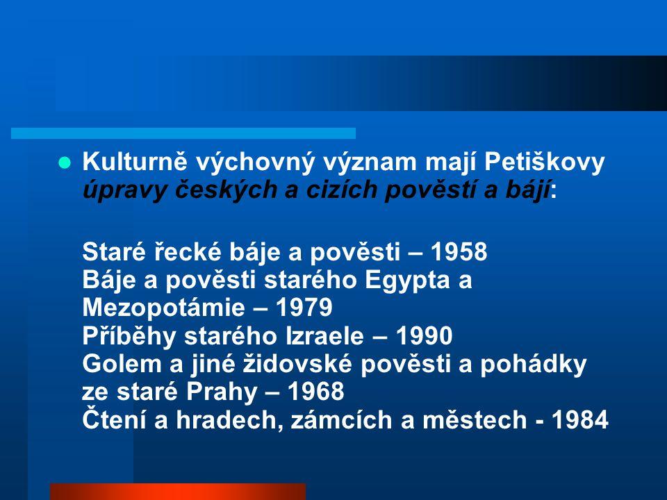 Kulturně výchovný význam mají Petiškovy úpravy českých a cizích pověstí a bájí: