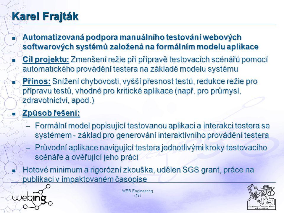 Karel Frajták Automatizovaná podpora manuálního testování webových softwarových systémů založená na formálním modelu aplikace.