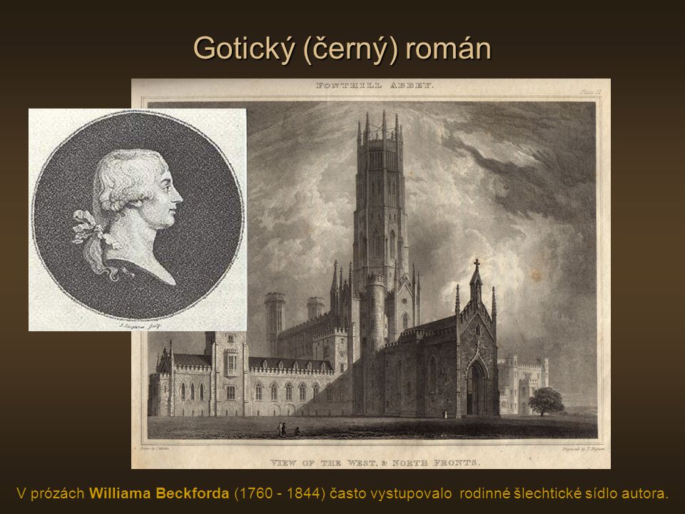 Gotický (černý) román V prózách Williama Beckforda (1760 - 1844) často vystupovalo rodinné šlechtické sídlo autora.